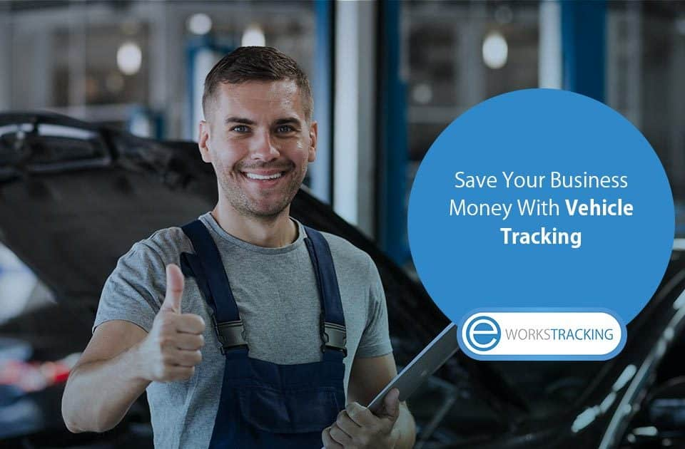Save Your Business Money With Vehicle Tracking