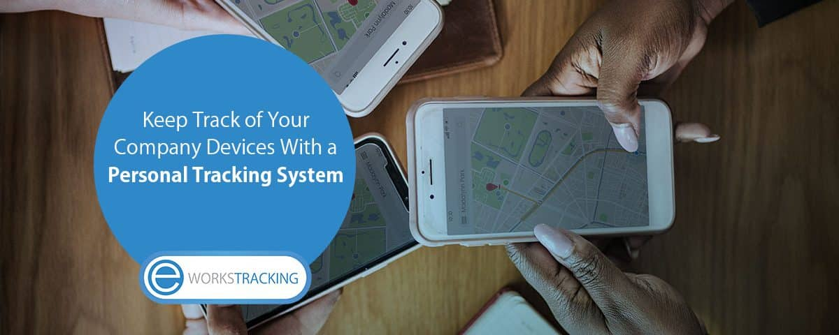 Keep Track of Your Company Devices and Staff With a Personal Tracking System