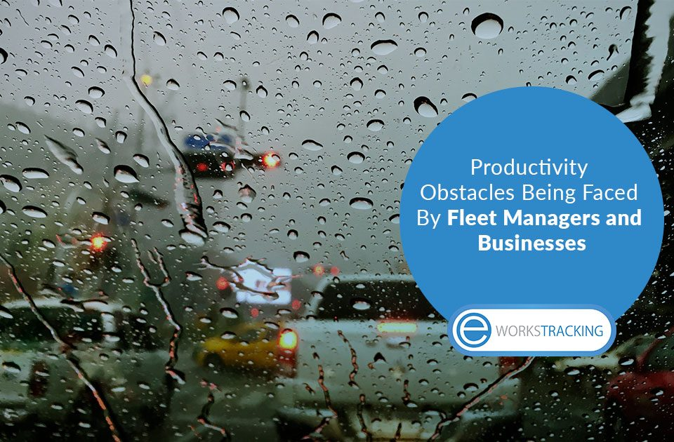 Productivity Obstacles Being Faced By Fleet Managers and Businesses