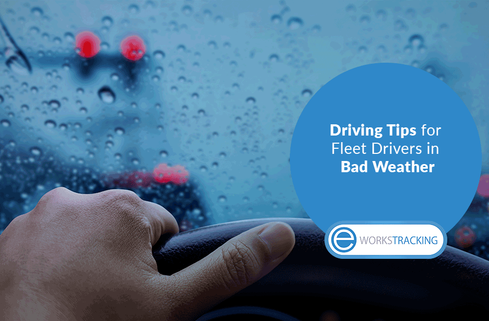 Driving Tips for Fleet Drivers in Bad Weather